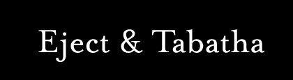 Eject & Tabatha